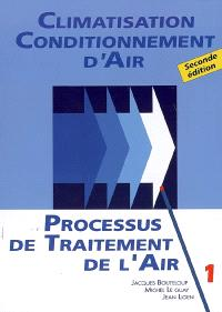 Climatisation, conditionnement d'air. Volume 1, Le traitement de l'air