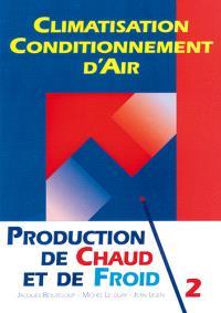 Climatisation, conditionnement d'air. Volume 2, Production de chaud et de froid