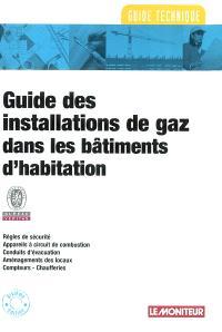 Guide des installations de gaz dans les bâtiments d'habitation : règles de sécurité, appareils à circuit de combustion, conduits d'évacuation, aménagements des locaux, compteurs-chaufferies