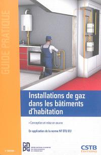 Installations de gaz dans les bâtiments d'habitation : conception et mise en oeuvre : en application de la norme NF DTU 61.1