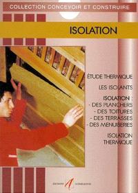 Isolation : étude thermique, les isolants, isolation des murs, isolation des planchers, isolation des toitures, isolation des toitures-terrasses, isolation des menuiseries, isolation phonique