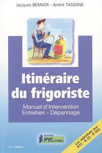 Itinéraire du frigoriste : manuel d'intervention : entretien, dépannage, les substituts aux R12-R22-R502