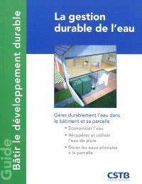 La gestion durable de l'eau : gérer durablement l'eau dans le bâtiment et sa parcelle