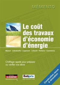 Le coût des travaux d'économie d'énergie : chiffrage rapide pour préparer ou vérifier vos devis : maison individuelle, logement collectif, tertiaire, commerce