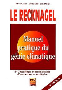 Le Recknagel : manuel pratique de génie climatique. Volume 2, Chauffage et production d'eau chaude sanitaire