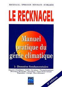 Le Recknagel : manuel pratique de génie climatique. Volume 1, Données fondamentales