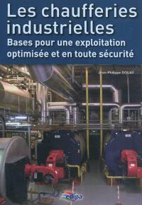 Les chaufferies industrielles : bases pour une exploitation optimisée et en toute sécurité