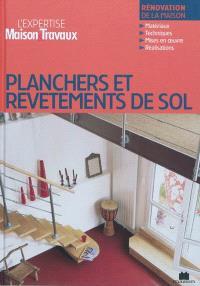 Planchers & revêtements de sol : rénovation de la maison : matériaux, techniques, mises en oeuvre, réalisation