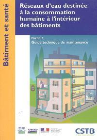 Réseaux d'eau destinée à la consommation humaine à l'intérieur des bâtiments. Volume 2, Guide technique de maintenance