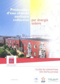 Production d'eau chaude sanitaire collective par énergie solaire : guide de conception des installations