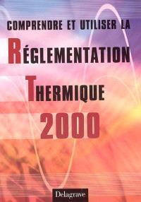 Comprendre et utiliser la réglementation thermique 2000