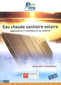 Eau chaude sanitaire solaire : application à l'individuel et au collectif : guide pour l'installateur