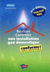 Réaliser, contrôler une installation gaz domestique conforme ! : au DTU 61.1-norme NF 45-204 : PGN-PGP-PMG