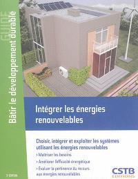 Intégrer les énergies renouvelables : choisir, intégrer et exploiter les systèmes utilisant les énergies renouvelables