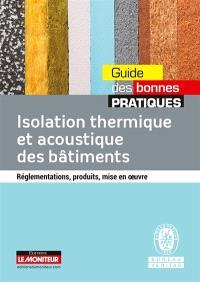 Isolation thermique et acoustique des bâtiments : réglementations, produits, mise en oeuvre