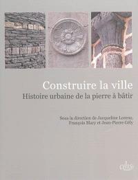 Construire la ville : histoire urbaine de la pierre à bâtir