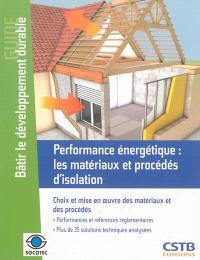 Performance énergétique : les matériaux et procédés d'isolation : choix et mise en oeuvre des matériaux et des procédés