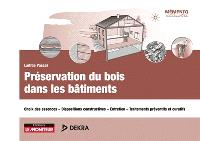 Préservation du bois dans les bâtiments : choix des essences, dispositions constructives, entretien, traitements préventifs et curatifs