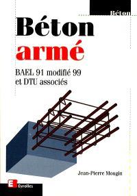 Béton armé : BAEL 91 modifié 99 et DTU associés