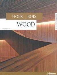 Bois = Holz = Wood