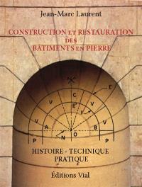 Construction et restauration des bâtiments en pierre : histoire, technique, pratique