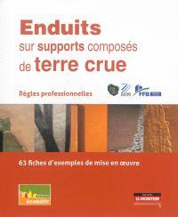 Enduits sur supports composés de terre crue : règles professionnelles : 63 fiches d'exemples de mise en oeuvre