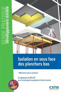 Isolation en sous-face des planchers bas : bâtiments neufs et existants : en application du DTU 27.1 pour la technique de projection de laine minérale