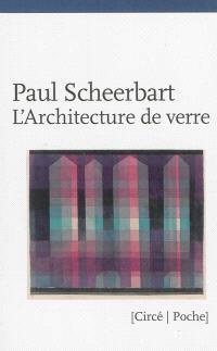 L'architecture de verre. Précédé de La sobriété barbare de Paul Scheerbart