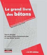 Le grand livre des bétons : connaissances et pratiques, avancées environnementales, réglementation et cadre normatif