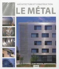 Le métal : architecture et construction
