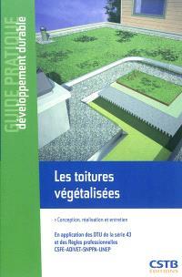 Les toitures végétalisées : conception, réalisation et entretien : en application des DTU de la série 43 et des Règles professionnelles CSFE-ADIVET-SNPPA-UNEP