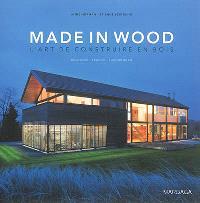 Made in wood : l'art de construire en bois : Belgique, France, Luxembourg