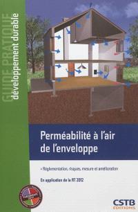 Perméabilité à l'air de l'enveloppe : réglementation, risques, mesure et amélioration : en application de la RT 2012