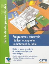 Programmer, concevoir, réaliser et exploiter un bâtiment durable : mettre en œuvre un système de management d'opération : mode d'emploi