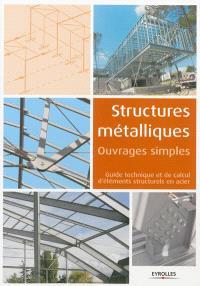 Structures métalliques : ouvrages simples : guide technique et de calcul d'éléments structurels en acier