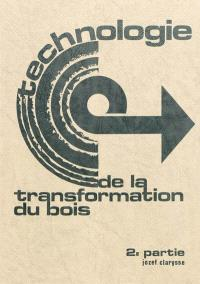 Technologie de la transformation du bois. Volume 2