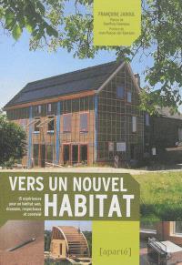 Vers un nouvel habitat : 15 expériences pour un habitat sain, économe, respectueux et convivial