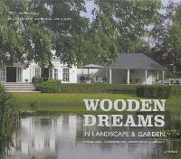 Wooden dreams in landscape & garden : poolhouses, garden-rooms, guesthouses, carports