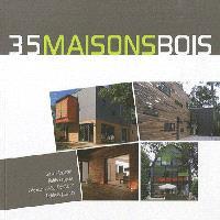 35 maisons bois : grands espaces, petits espaces, extensions & surélévations, habitats groupés