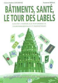 Bâtiments, santé, le tour des labels : ajouter l'humain aux performances environnementales et énergétiques : 50 labels du monde entier passés au crible de la santé