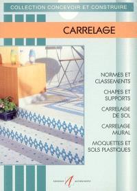 Carrelage : normes et classements, chapes et supports, carrelage de sol, carrelage mural, moquettes et sols plastiques