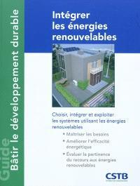 Intégrer les énergies renouvelables : comment choisir, intégrer et exploiter les systèmes utilisant les énergies renouvelables