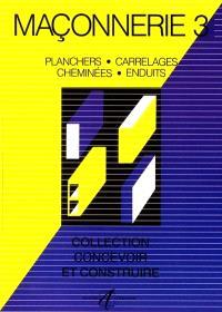 Maçonnerie. Volume 3, Planchers, carrelages, cheminées, enduits