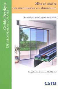 Mise en oeuvre des menuiseries en aluminium : en travaux neufs et réhabilitation : en application de la norme NF DTU 36.5
