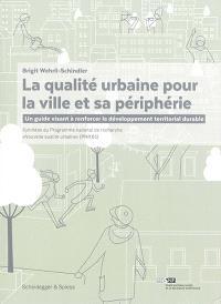 La qualité urbaine pour la ville et sa périphérie : un guide visant à renforcer le développement territorial durable : synthèse du Programme national de recherche Nouvelle qualité urbaine (PNR 65)