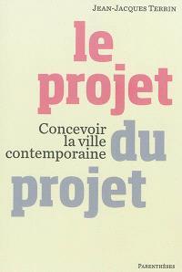 Le projet du projet : concevoir la ville contemporaine