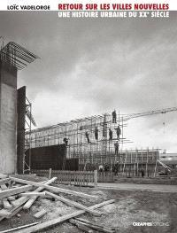 Retour sur les villes nouvelles : une histoire urbaine du XXe siècle