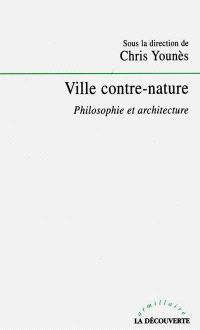 Ville contre nature : philosophie et architecture