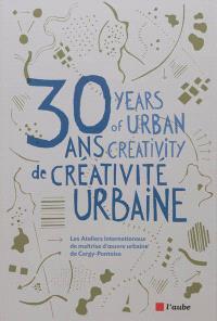 30 ans de créativité urbaine = 30 years of urban creativity