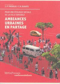 Ambiances urbaines en partage : pour une écologie sociale de la ville sensible
